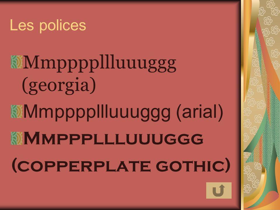 Les polices Mmppppllluuuggg (georgia) Mmppppllluuuggg (arial) Mmpppllluuuggg (copperplate gothic)