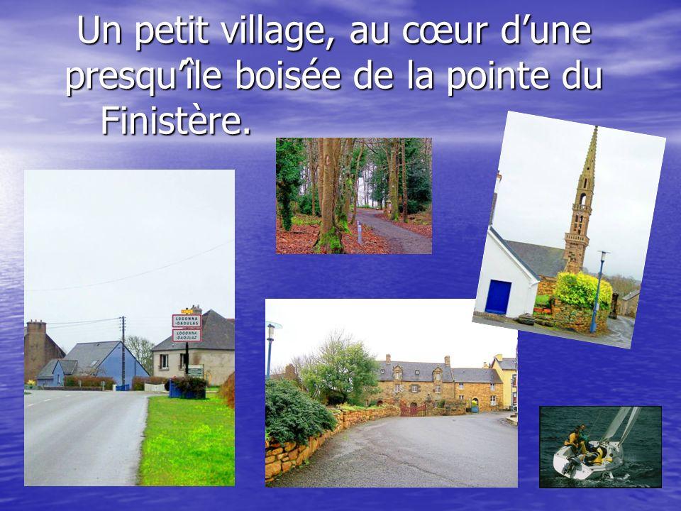 Un petit village, au cœur dune presquîle boisée de la pointe du Finistère.
