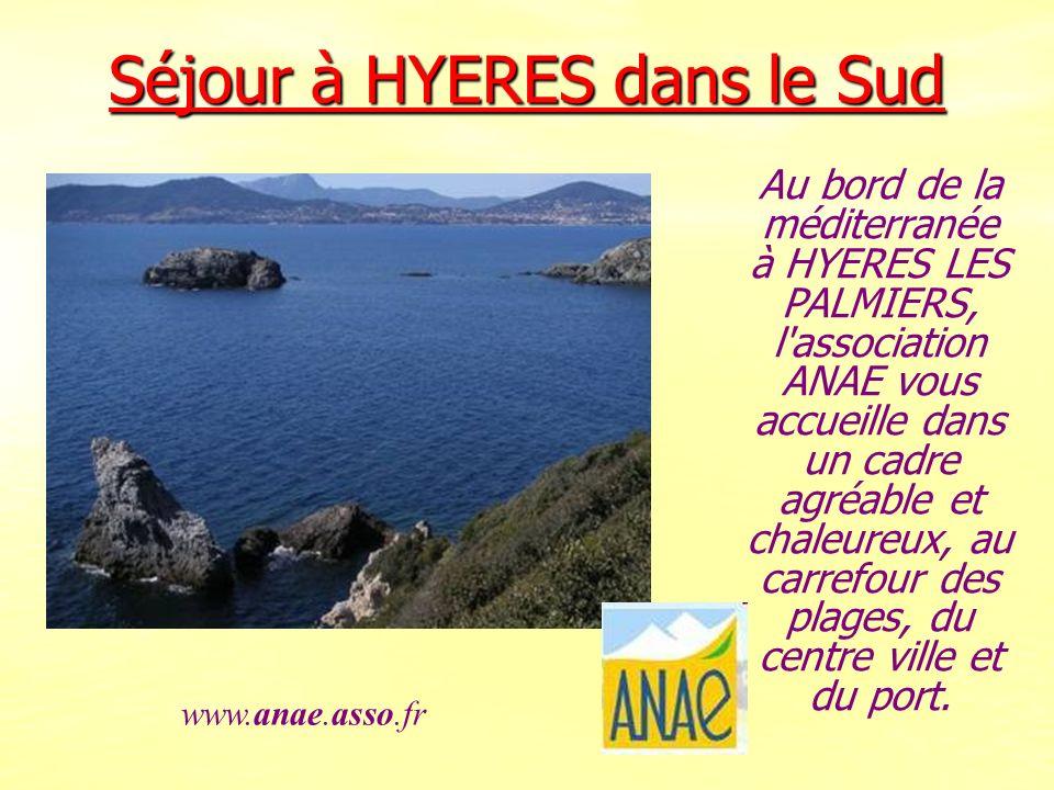 Séjour à HYERES dans le Sud Au bord de la méditerranée à HYERES LES PALMIERS, l'association ANAE vous accueille dans un cadre agréable et chaleureux,