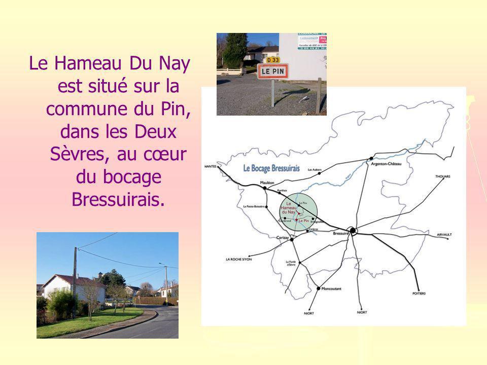 Le Hameau Du Nay est situé sur la commune du Pin, dans les Deux Sèvres, au cœur du bocage Bressuirais.