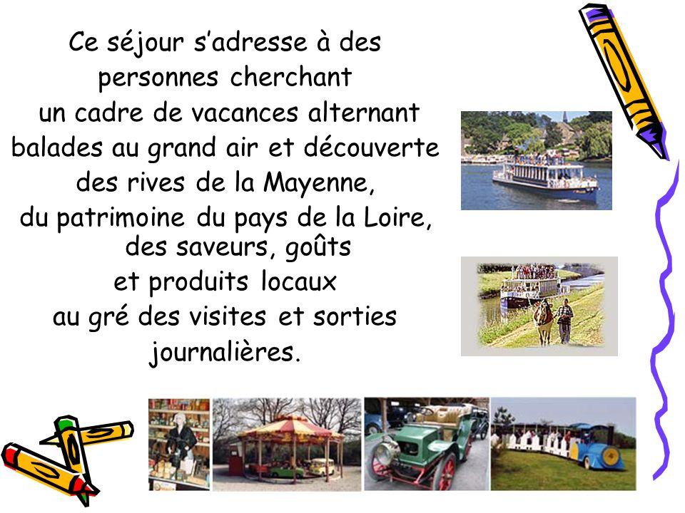 Ce séjour sadresse à des personnes cherchant un cadre de vacances alternant balades au grand air et découverte des rives de la Mayenne, du patrimoine du pays de la Loire, des saveurs, goûts et produits locaux au gré des visites et sorties journalières.