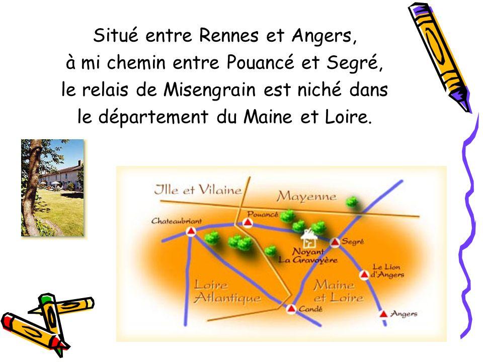 Situé entre Rennes et Angers, à mi chemin entre Pouancé et Segré, le relais de Misengrain est niché dans le département du Maine et Loire.