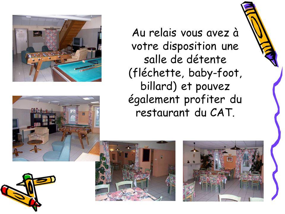 Au relais vous avez à votre disposition une salle de détente (fléchette, baby-foot, billard) et pouvez également profiter du restaurant du CAT.