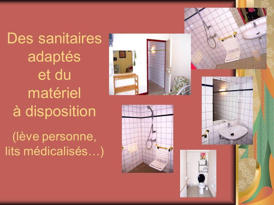 Des sanitaires adaptés et du matériel à disposition (lève personne, lits médicalisés…)
