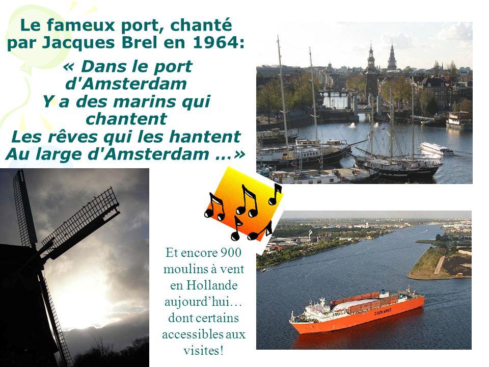 Le fameux port, chanté par Jacques Brel en 1964: « Dans le port d'Amsterdam Y a des marins qui chantent Les rêves qui les hantent Au large d'Amsterdam
