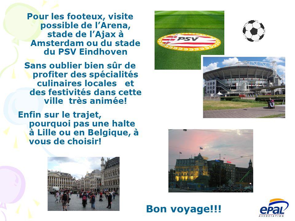 Pour les footeux, visite possible de lArena, stade de lAjax à Amsterdam ou du stade du PSV Eindhoven Sans oublier bien sûr de profiter des spécialités