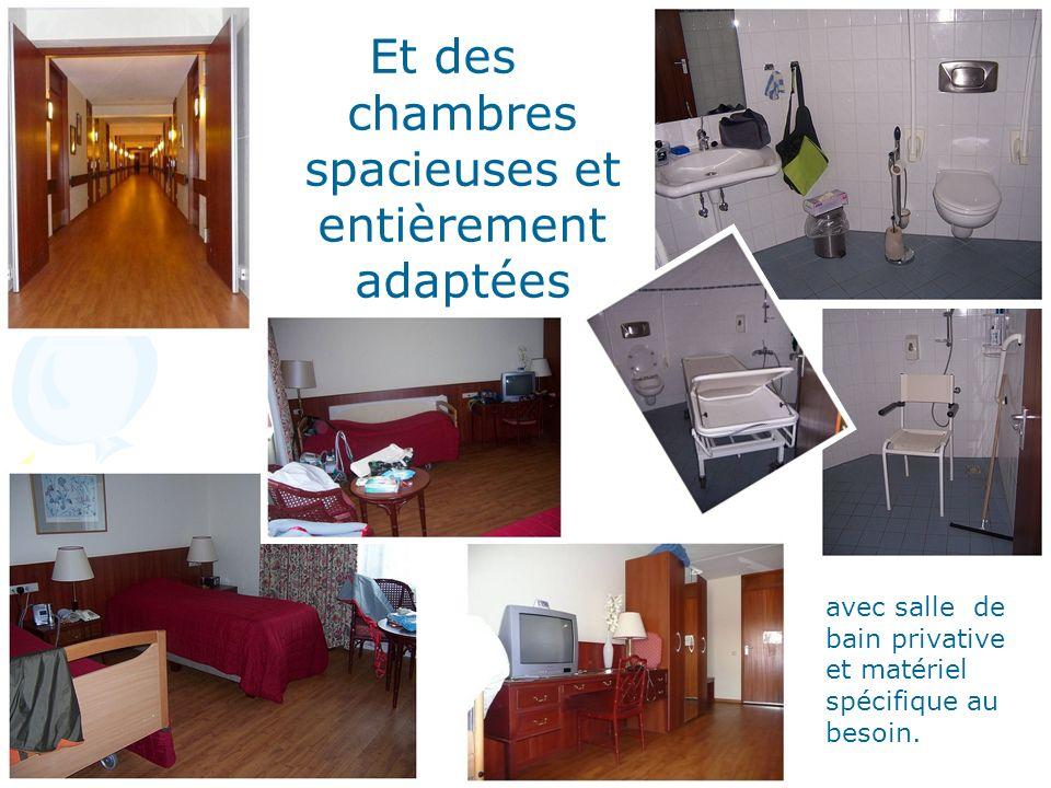 Et des chambres spacieuses et entièrement adaptées avec salle de bain privative et matériel spécifique au besoin.