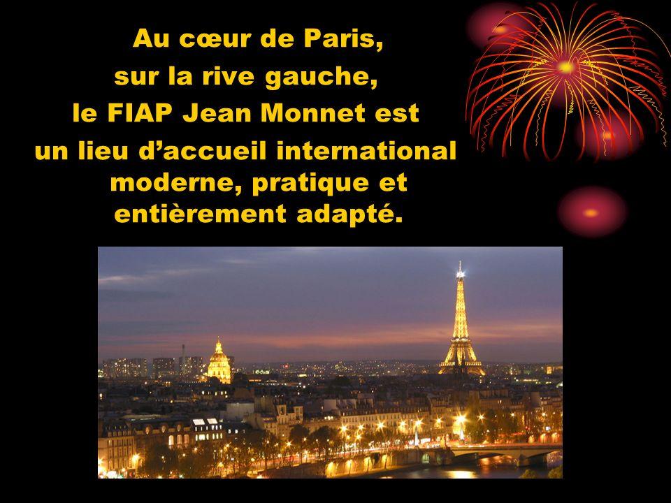 Au cœur de Paris, sur la rive gauche, le FIAP Jean Monnet est un lieu daccueil international moderne, pratique et entièrement adapté.