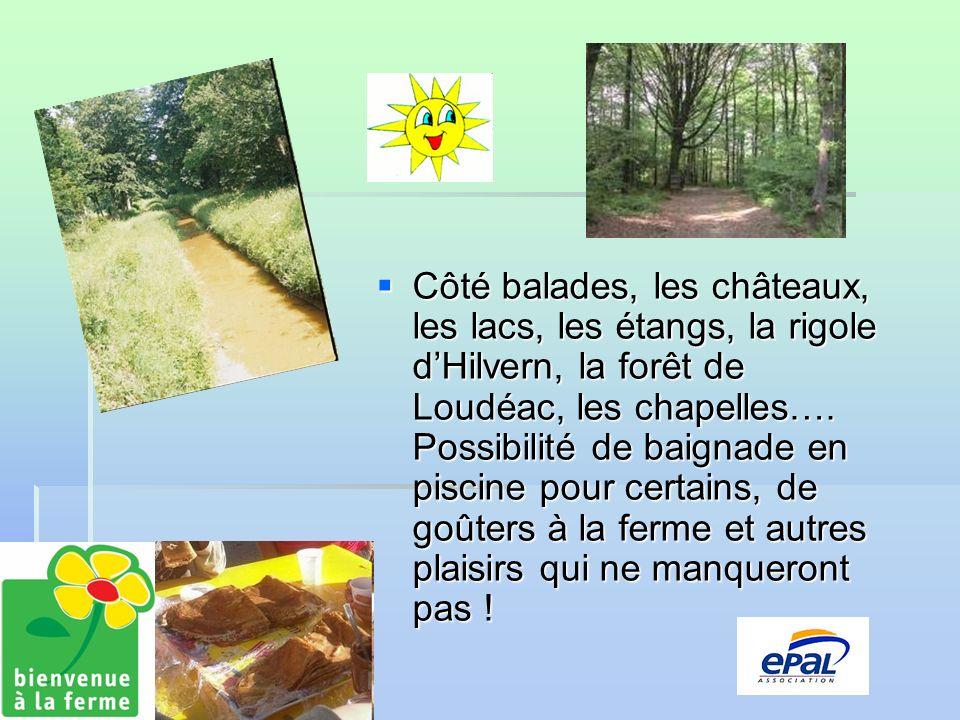 Côté balades, les châteaux, les lacs, les étangs, la rigole dHilvern, la forêt de Loudéac, les chapelles….