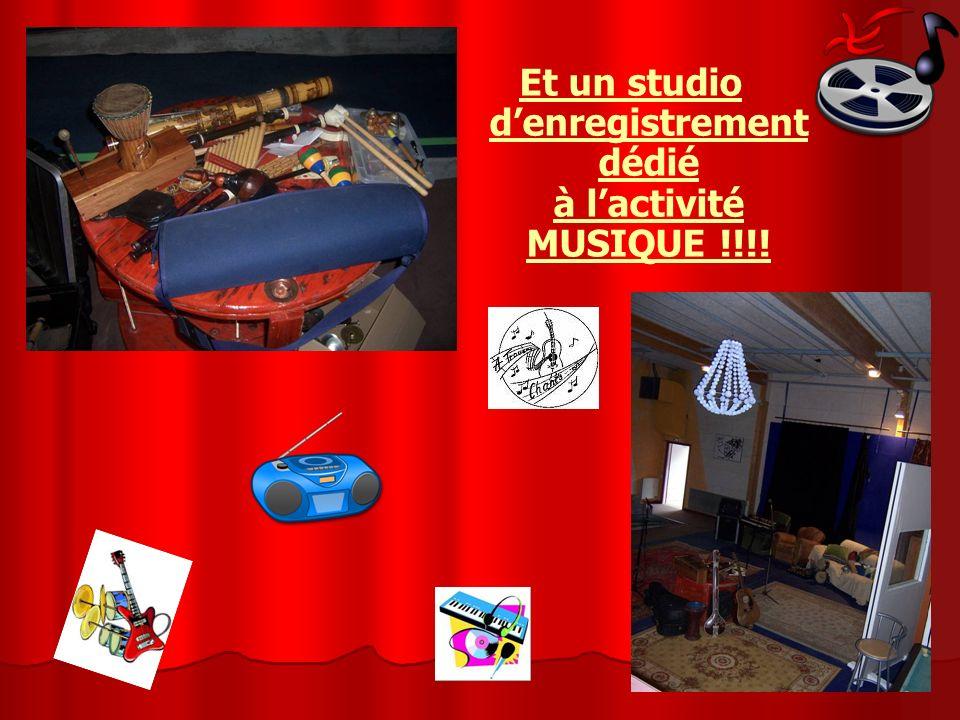 Et un studio denregistrement dédié à lactivité MUSIQUE !!!!