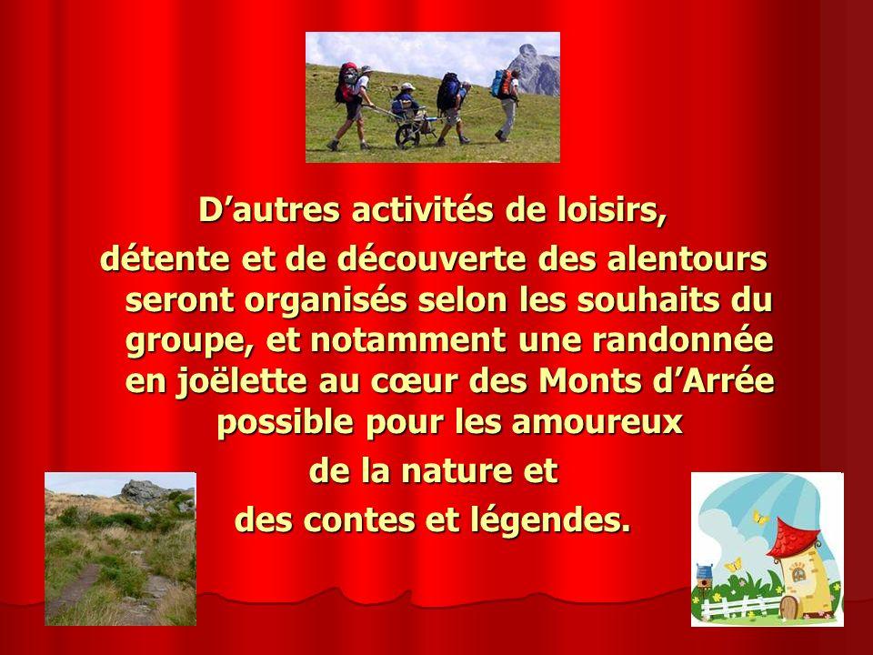 Dautres activités de loisirs, détente et de découverte des alentours seront organisés selon les souhaits du groupe, et notamment une randonnée en joël