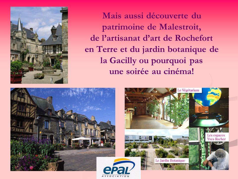 Mais aussi découverte du patrimoine de Malestroit, de lartisanat dart de Rochefort en Terre et du jardin botanique de la Gacilly ou pourquoi pas une soirée au cinéma!