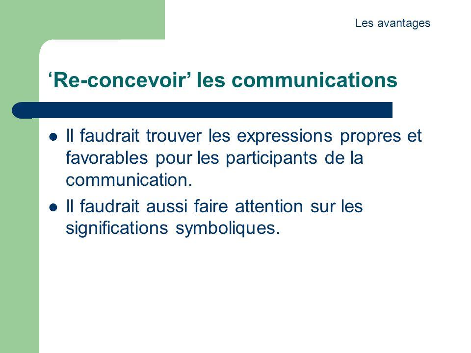 Re-concevoir les communications Il faudrait trouver les expressions propres et favorables pour les participants de la communication. Il faudrait aussi
