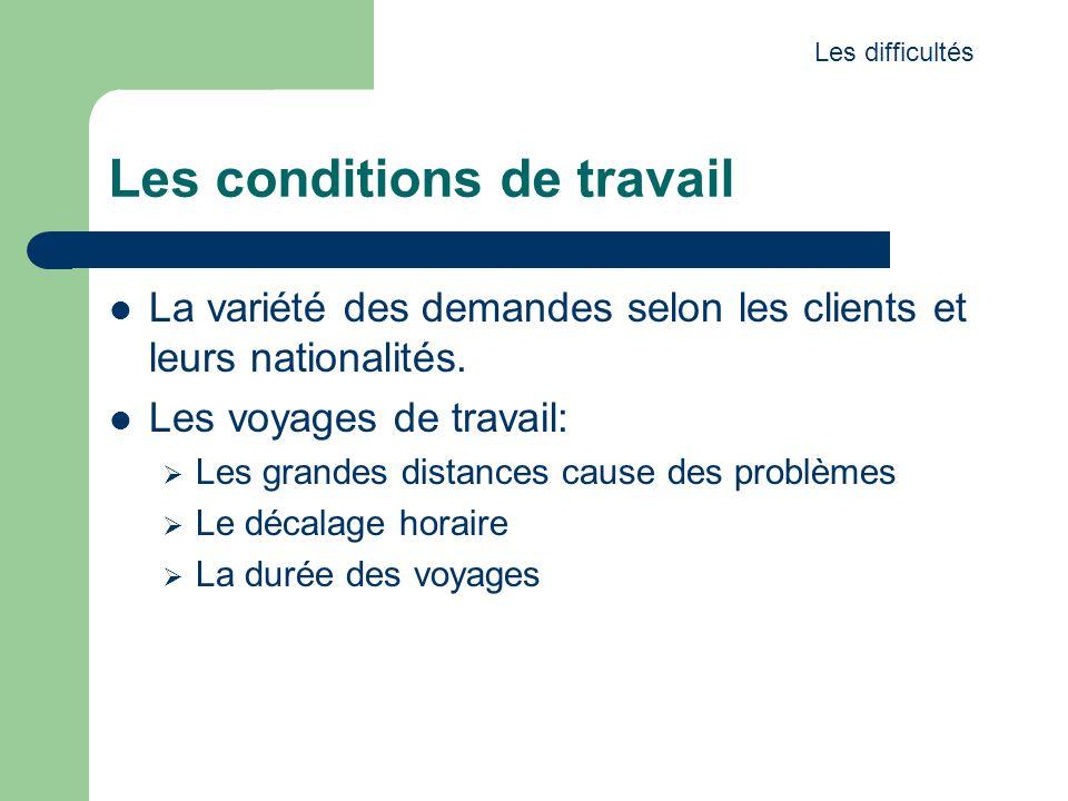 Les conditions de travail La variété des demandes selon les clients et leurs nationalités. Les voyages de travail: Les grandes distances cause des pro