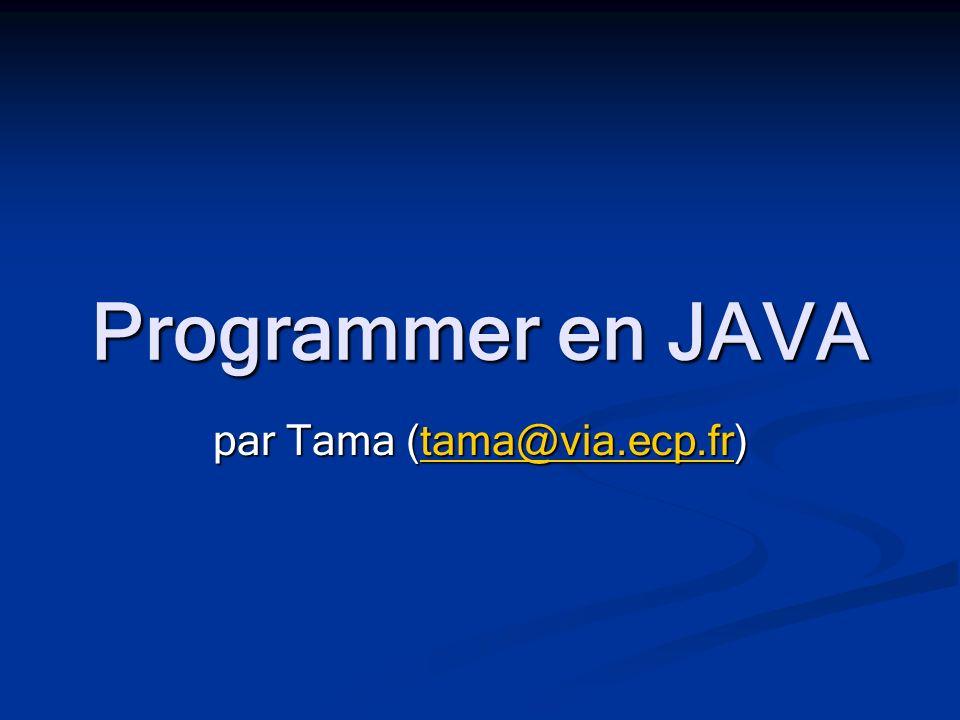 Programmer en JAVA par Tama (tama@via.ecp.fr) tama@via.ecp.fr