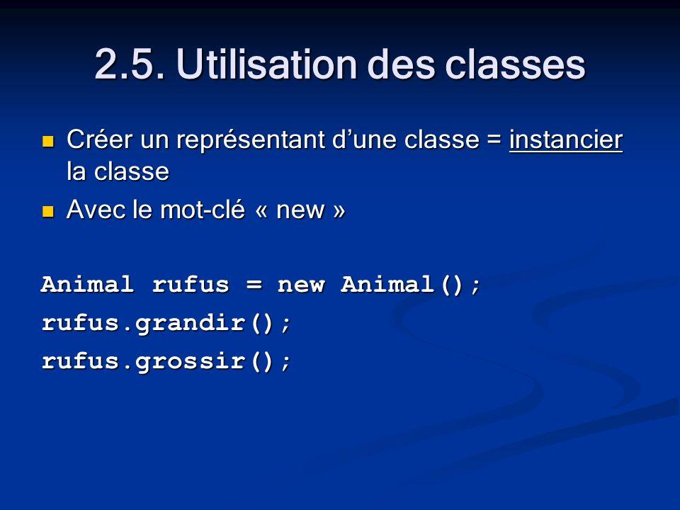 2.5. Utilisation des classes Créer un représentant dune classe = instancier la classe Créer un représentant dune classe = instancier la classe Avec le