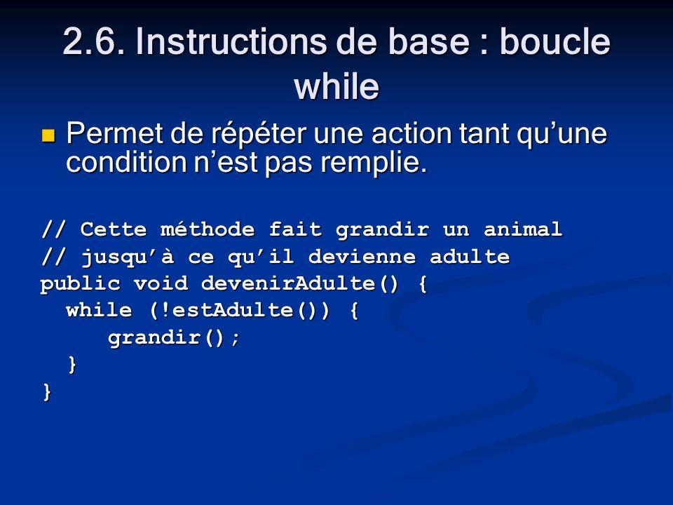 2.6. Instructions de base : boucle while Permet de répéter une action tant quune condition nest pas remplie. Permet de répéter une action tant quune c