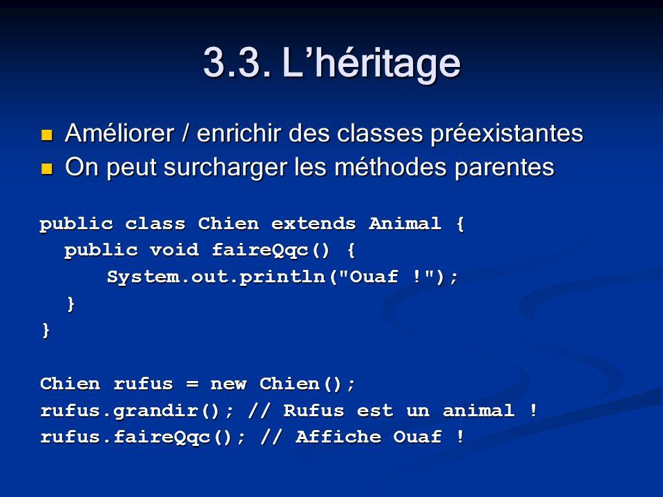 3.3. Lhéritage Améliorer / enrichir des classes préexistantes Améliorer / enrichir des classes préexistantes On peut surcharger les méthodes parentes