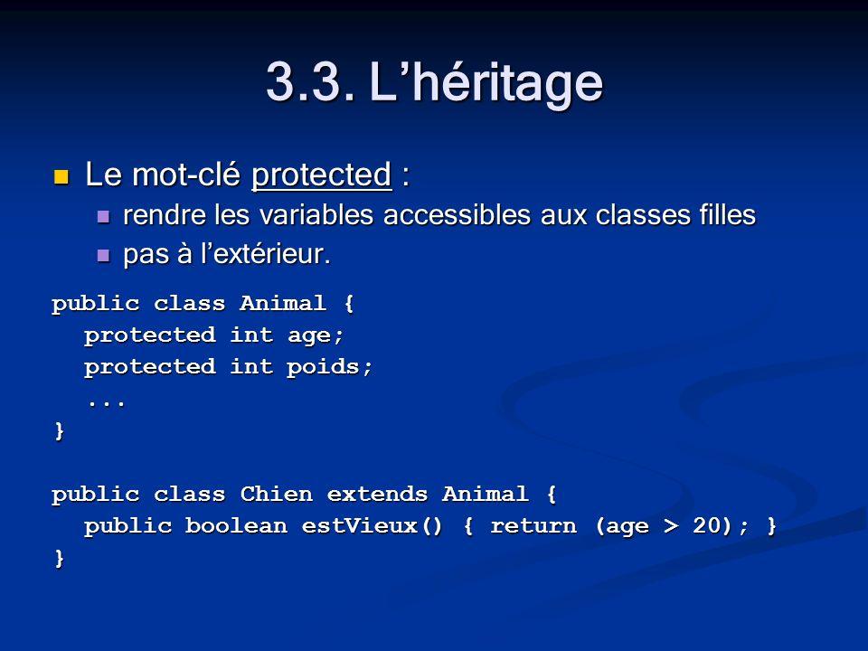 3.3. Lhéritage Le mot-clé protected : Le mot-clé protected : rendre les variables accessibles aux classes filles rendre les variables accessibles aux