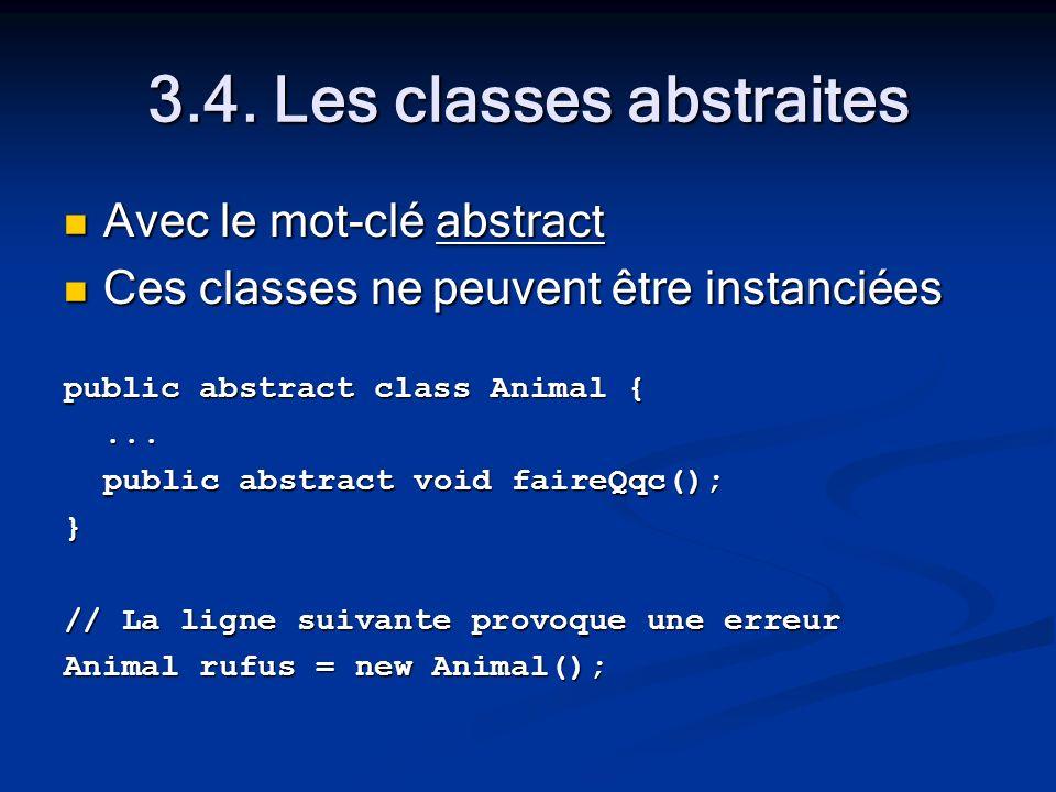 3.4. Les classes abstraites Avec le mot-clé abstract Avec le mot-clé abstract Ces classes ne peuvent être instanciées Ces classes ne peuvent être inst
