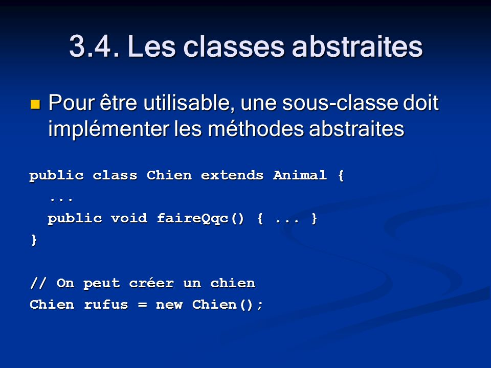 3.4. Les classes abstraites Pour être utilisable, une sous-classe doit implémenter les méthodes abstraites Pour être utilisable, une sous-classe doit