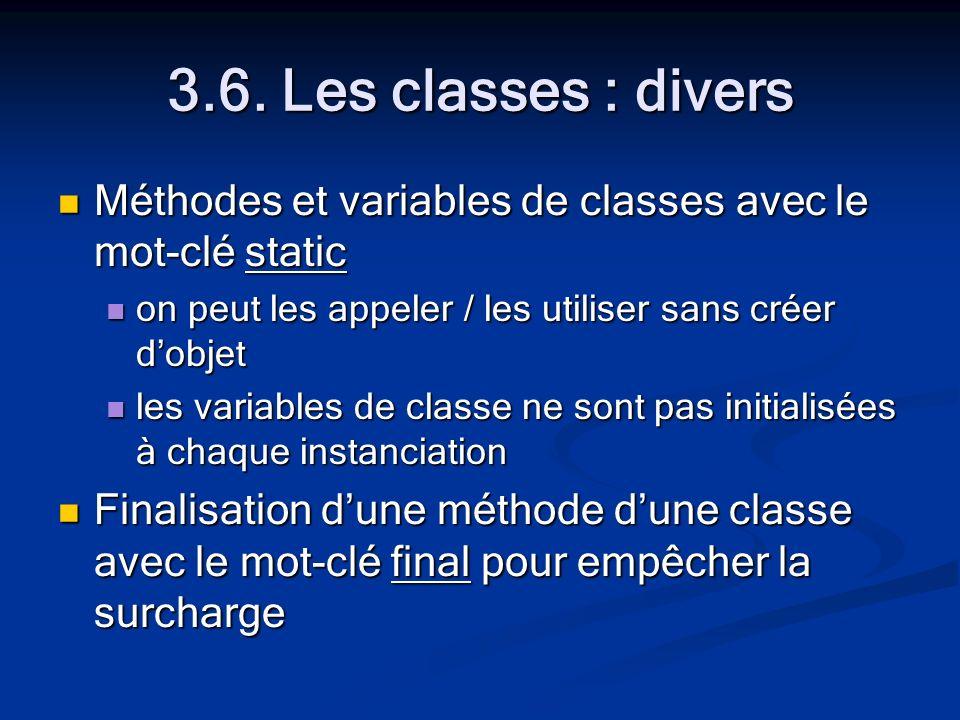 3.6. Les classes : divers Méthodes et variables de classes avec le mot-clé static Méthodes et variables de classes avec le mot-clé static on peut les
