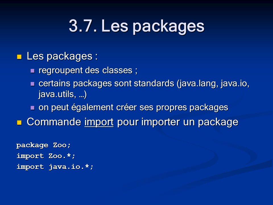 3.7. Les packages Les packages : Les packages : regroupent des classes ; regroupent des classes ; certains packages sont standards (java.lang, java.io