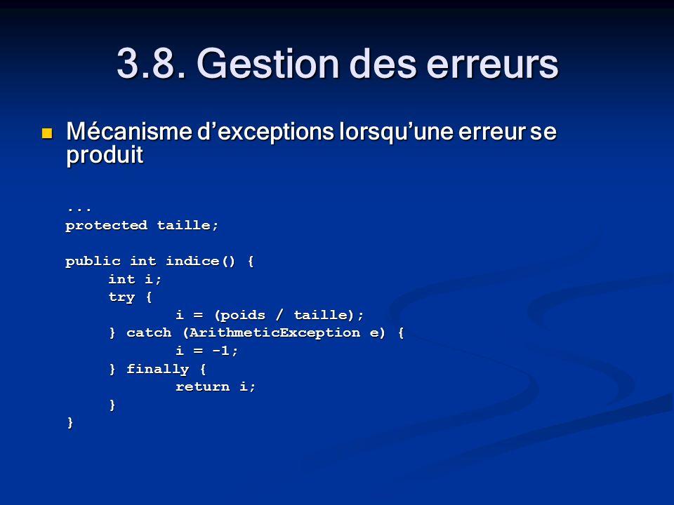 3.8. Gestion des erreurs Mécanisme dexceptions lorsquune erreur se produit Mécanisme dexceptions lorsquune erreur se produit... protected taille; publ