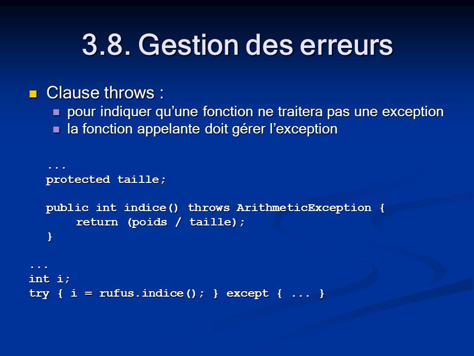 3.8. Gestion des erreurs Clause throws : Clause throws : pour indiquer quune fonction ne traitera pas une exception pour indiquer quune fonction ne tr