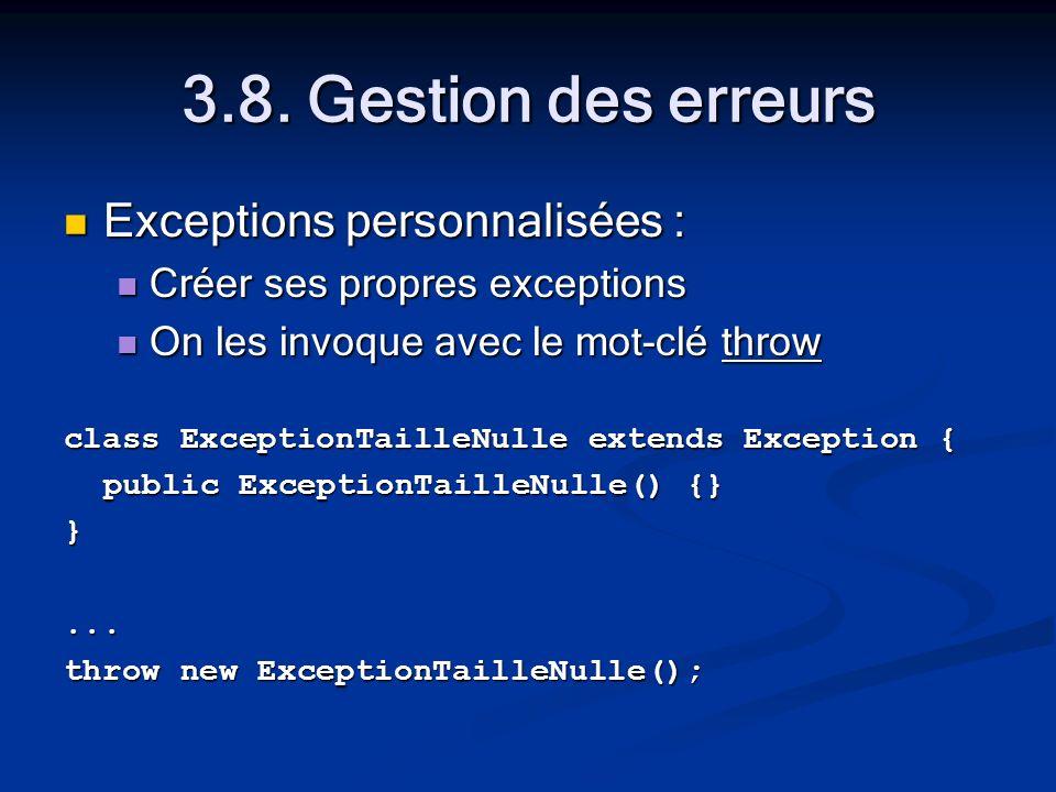 3.8. Gestion des erreurs Exceptions personnalisées : Exceptions personnalisées : Créer ses propres exceptions Créer ses propres exceptions On les invo