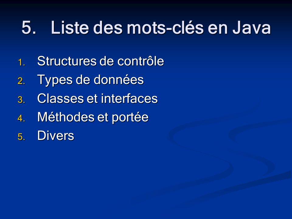 5.Liste des mots-clés en Java 1. Structures de contrôle 2.