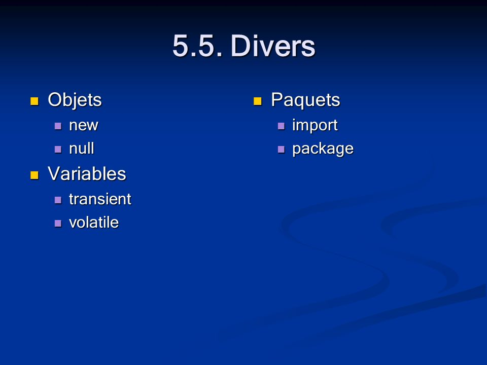 5.5. Divers Objets Objets new new null null Variables Variables transient transient volatile volatile Paquets import package