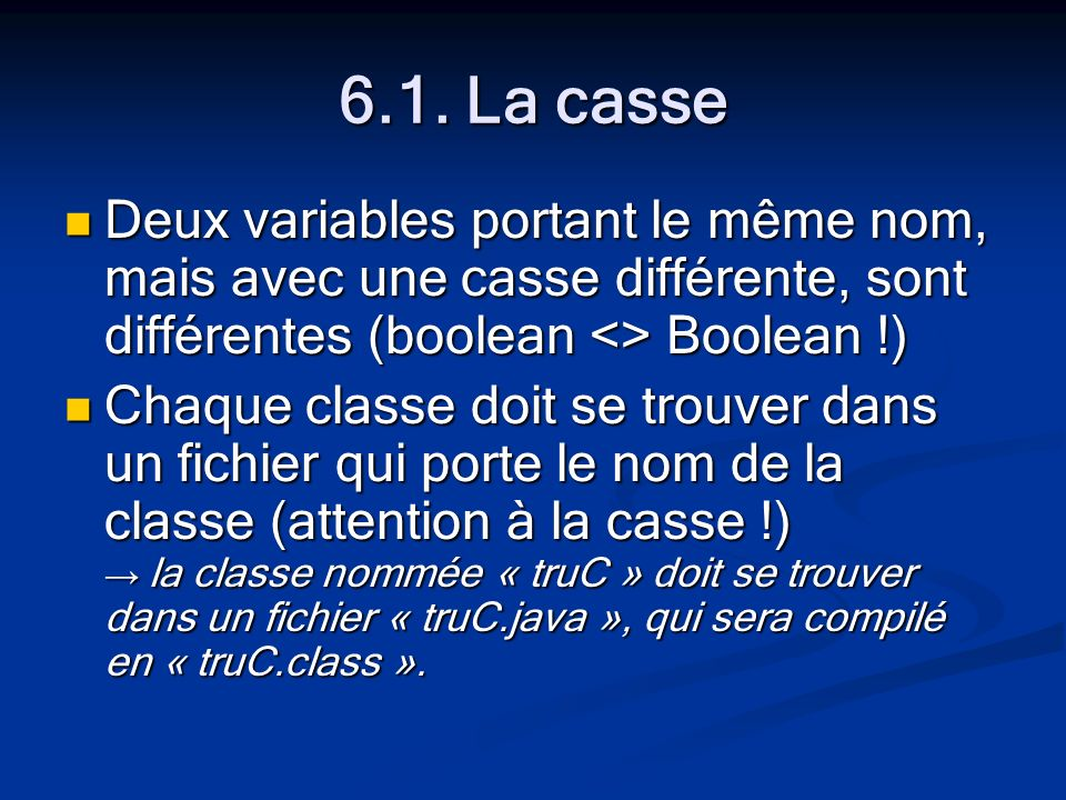 6.1. La casse Deux variables portant le même nom, mais avec une casse différente, sont différentes (boolean <> Boolean !) Deux variables portant le mê