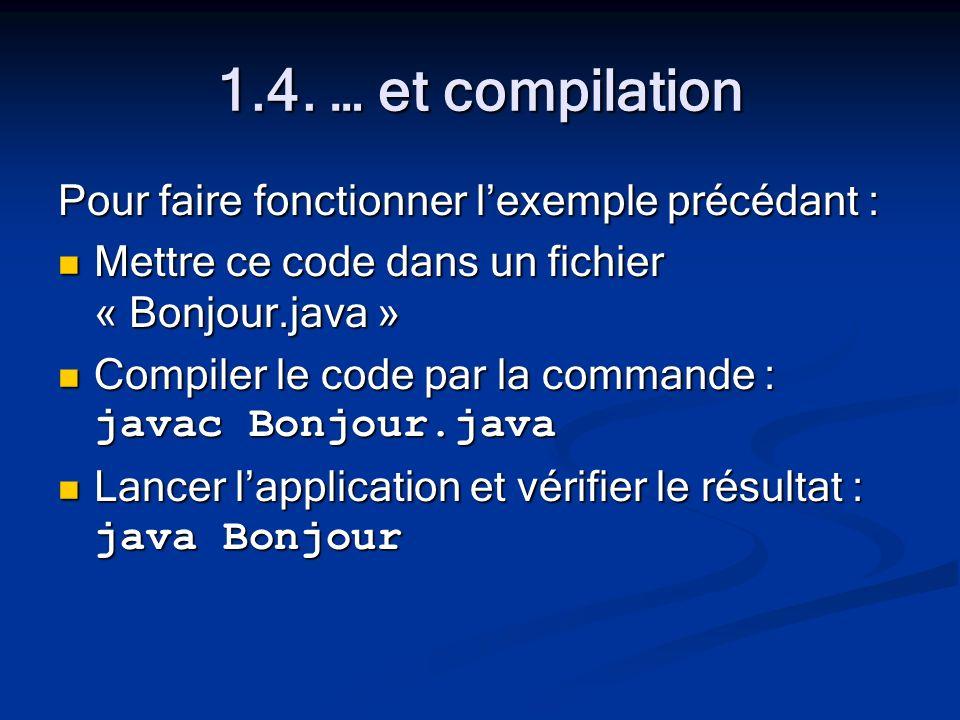 1.4. … et compilation Pour faire fonctionner lexemple précédant : Mettre ce code dans un fichier « Bonjour.java » Mettre ce code dans un fichier « Bon