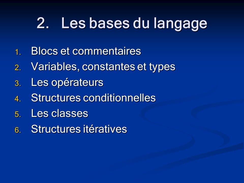 2.Les bases du langage 1. Blocs et commentaires 2.