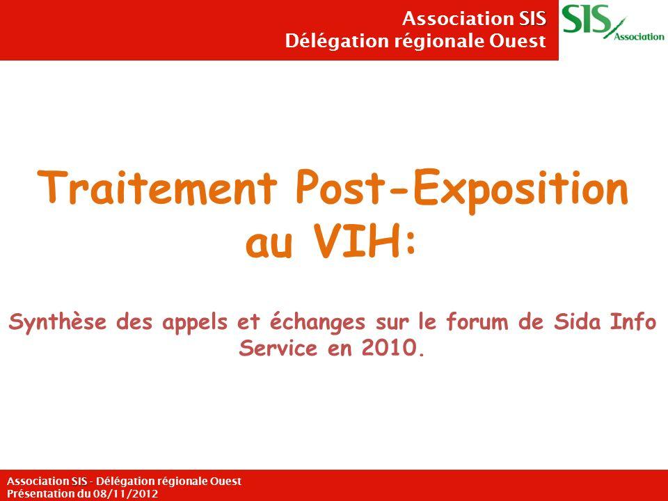 Traitement Post-Exposition au VIH: Synthèse des appels et échanges sur le forum de Sida Info Service en 2010. 1 SIS Association SIS Délégation régiona