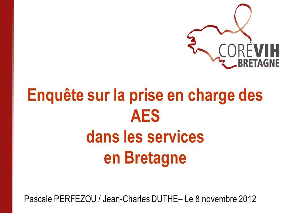 Enquête sur la prise en charge des AES dans les services en Bretagne Pascale PERFEZOU / Jean-Charles DUTHE– Le 8 novembre 2012