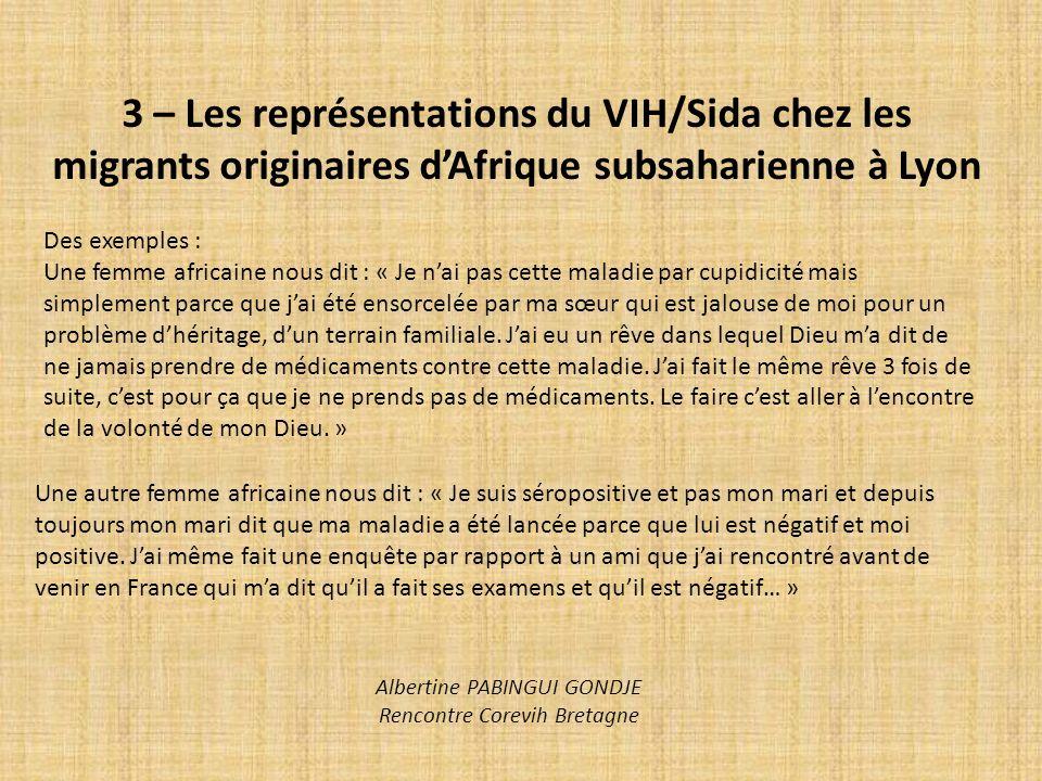 3 – Les représentations du VIH/Sida chez les migrants originaires dAfrique subsaharienne à Lyon Des exemples : Une femme africaine nous dit : « Je nai