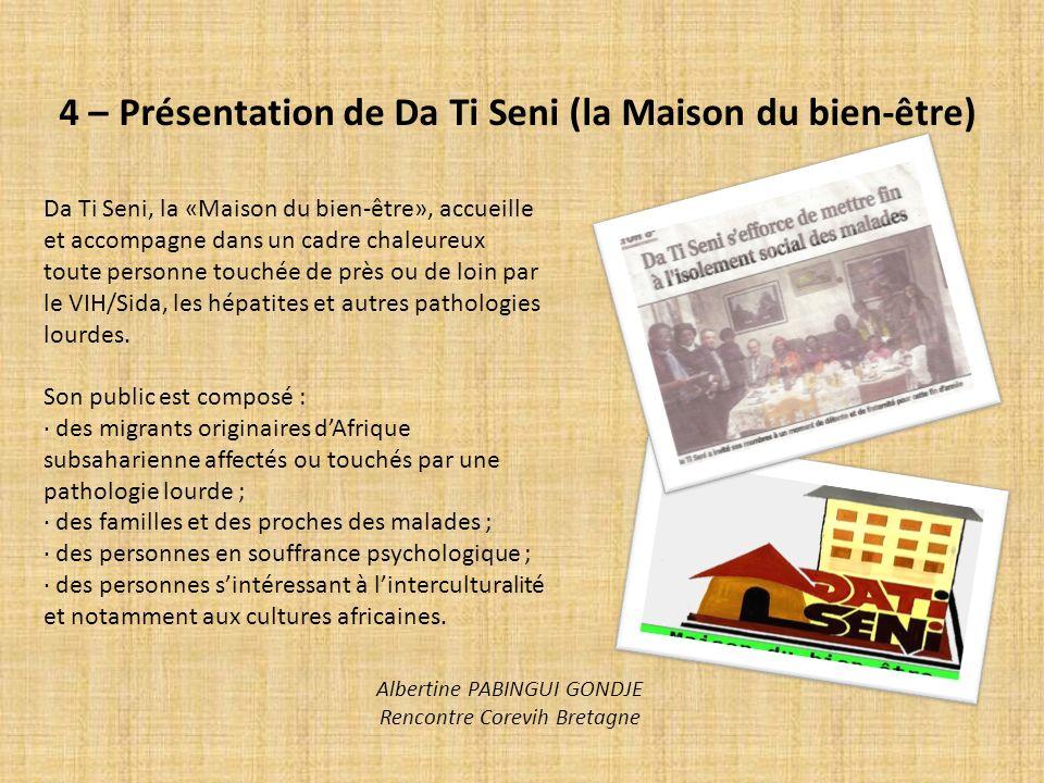 4 – Présentation de Da Ti Seni (la Maison du bien-être) Da Ti Seni, la «Maison du bien-être», accueille et accompagne dans un cadre chaleureux toute p