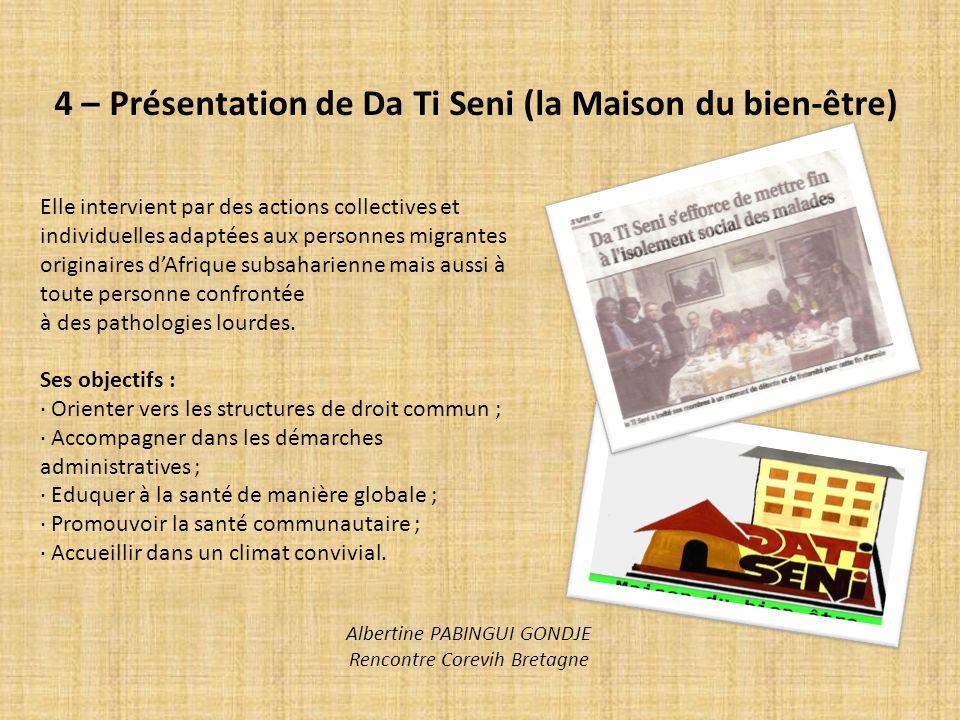 4 – Présentation de Da Ti Seni (la Maison du bien-être) Elle intervient par des actions collectives et individuelles adaptées aux personnes migrantes