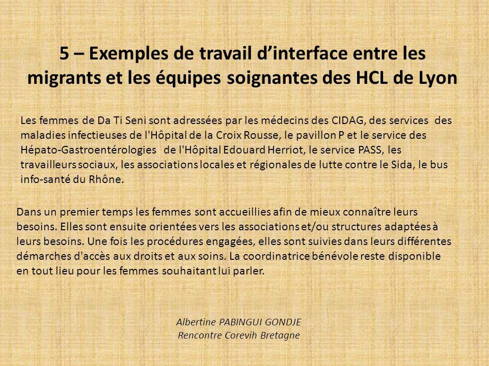5 – Exemples de travail dinterface entre les migrants et les équipes soignantes des HCL de Lyon Les femmes de Da Ti Seni sont adressées par les médeci