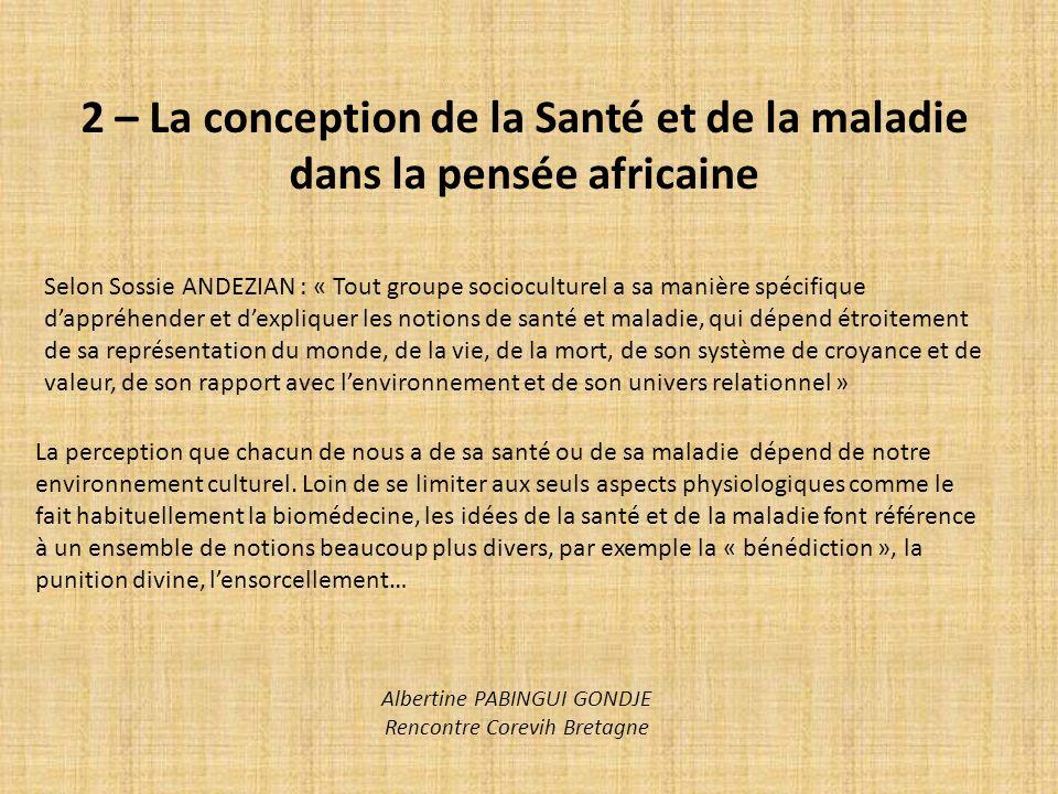 2 – La conception de la Santé et de la maladie dans la pensée africaine Selon Sossie ANDEZIAN : « Tout groupe socioculturel a sa manière spécifique da