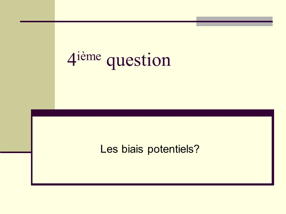 4 ième question Les biais potentiels?