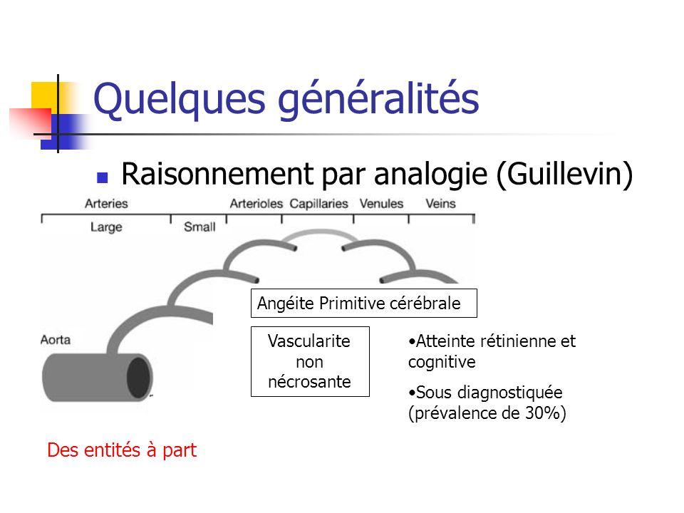 Quelques généralités Raisonnement par analogie (Guillevin) Des entités à part Angéite Primitive cérébrale Vascularite non nécrosante Atteinte rétinien