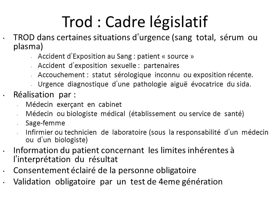 Trod : Cadre législatif TROD dans certaines situations durgence (sang total, sérum ou plasma) - Accident dExposition au Sang : patient « source » - Ac