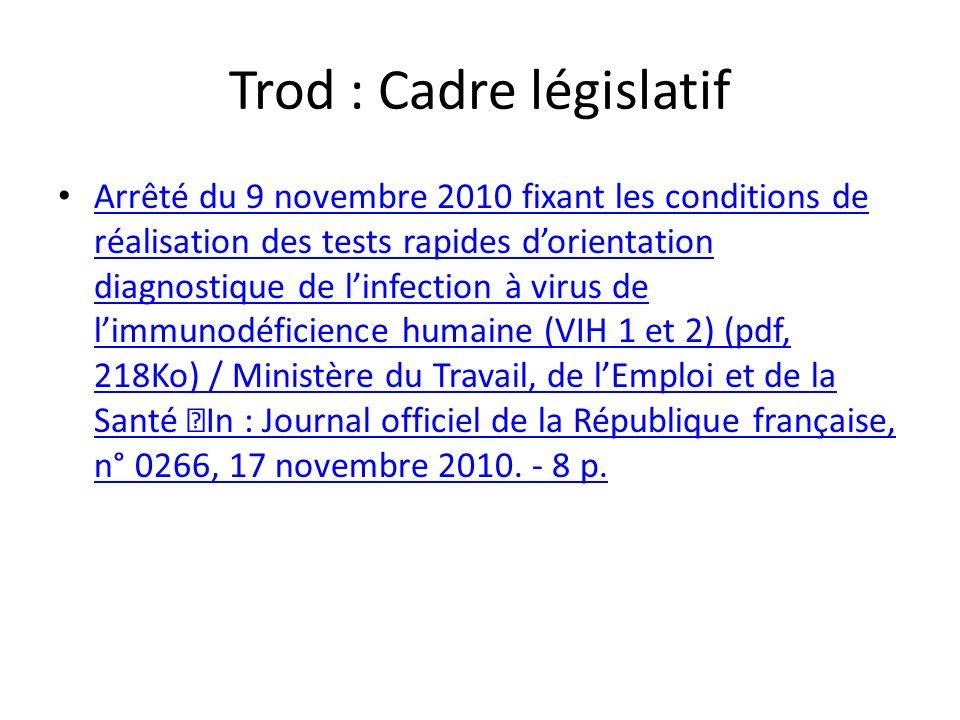 Trod : Cadre législatif Arrêté du 9 novembre 2010 fixant les conditions de réalisation des tests rapides dorientation diagnostique de linfection à vir