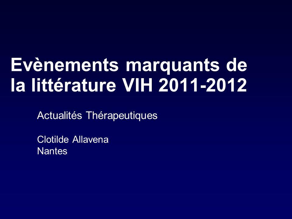 Evènements marquants de la littérature VIH 2011-2012 Actualités Thérapeutiques Clotilde Allavena Nantes