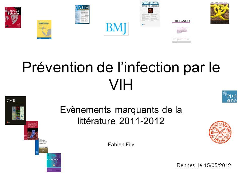 Prévention de linfection par le VIH Evènements marquants de la littérature 2011-2012 Fabien Fily Rennes, le 15/05/2012