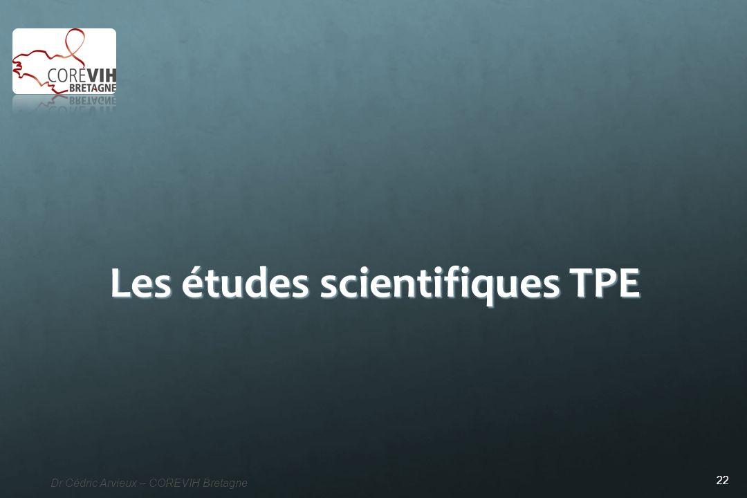 22 Dr Cédric Arvieux – COREVIH Bretagne Les études scientifiques TPE