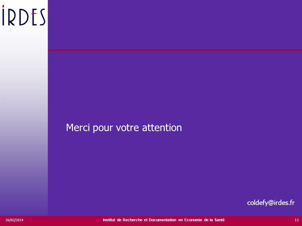 Institut de Recherche et Documentation en Economie de la Santé 26/02/2014 11 Merci pour votre attention coldefy@irdes.fr.